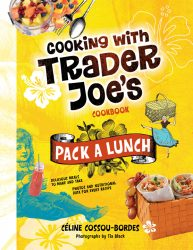 Cooking with Trader Joe's Pack a Lunch Cookbook