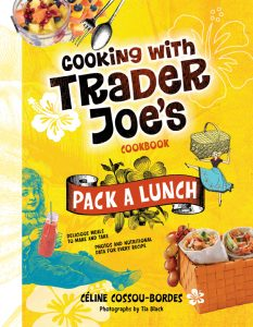 Cooking With Trader Joe's Cookbook: Pack a Lunch! By Celine Cossou-Bordes