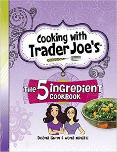 Cooking with Trader Joe's: The 5 Ingredient Cookbook by Deana Gunn and Wona Miniati